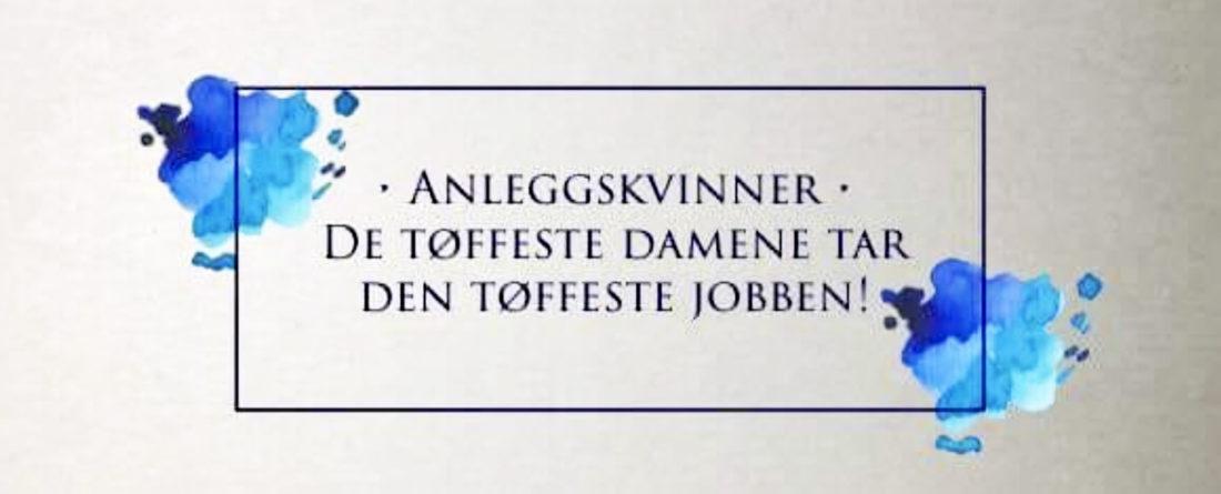 Slagordet til Anleggskvinner-gruppa: De tøffeste damene tar den tøffeste jobben!